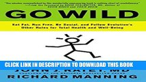 [New] PDF Go Wild: Eat Fat, Run Free, Be Social, and Follow Evolution s Other Rules for Total