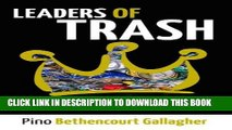 [Read] Ebook Leaders of trash: are you one of them?: How our civilized ideals of leadership trash