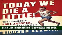Read Now Today We Die a Little!: The Inimitable Emil Zátopek, the Greatest Olympic Runner of All