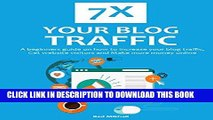 Read Now 7X YOUR BLOG TRAFFIC 2016: A beginners guide on how to increase your blog traffic,get
