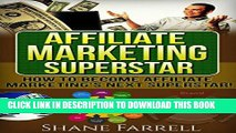 Read Now Affiliate Marketing: How To Become the Next Affiliate Marketing Superstar! Download Book
