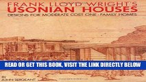 [DOWNLOAD] PDF Frank Lloyd Wright s Usonian Houses: Designs for Moderate Cost One-Family Homes