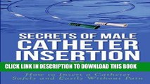 Read Now Secrets of Male Catheter Insertion for Prostate Problems: How to Insert a Catheter Safely