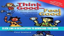 [Read] Ebook Think Good - Feel Good: A Cognitive Behaviour Therapy Workbook for Children and Young