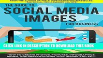 Read Now The Guide to Social Media Images for Business: How to Produce Photos, Pictures,