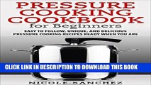 [Free Read] Pressure Cooking Cookbook for Beginners: Easy to Follow, Unique, and Delicious
