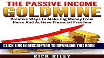 Read Now The Passive Income Goldmine: Creative Ways To Make Big Money From Home And Achieve