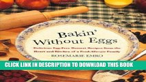 Read Now Bakin  Without Eggs: Delicious Egg-Free Dessert Recipes from the Heart and Kitchen of a
