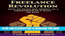 Ebook Freelance Revolution: How to Make Big Money as a Freelancer in 7 Days or Less (Cyrus