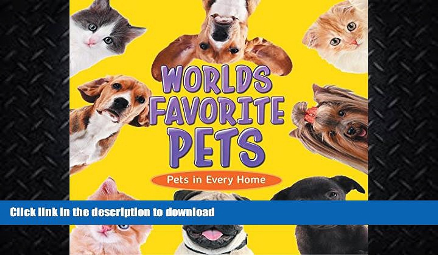 FAVORITE BOOK  World s Favorite Pets: Pets in Every Home: Pet Books for Kids (Children s Pet