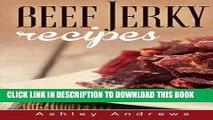 [PDF] Beef Jerky Recipes: Homemade Beef Jerky, Turkey Jerky, Buffalo Jerky, Fish Jerky, and