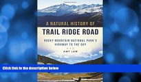 For you A Natural History of Trail Ridge Road: Rocky Mountain National Park s Highway to the Sky