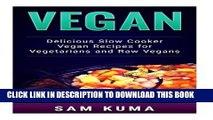 [PDF] Vegan: Delicious Slow Cooker Vegan Recipes for Vegetarians and Raw Vegans (The Ultimate