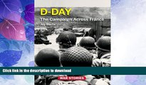 READ BOOK  D-Day: The Campaign Across France (War Stories World War II Firsthand) FULL ONLINE