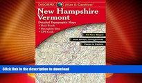 READ  Delorme New Hampshire Vermont Atlas   Gazetteer (Delorme Atlas   Gazetteer) FULL ONLINE