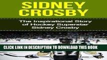 [Read] Ebook Sidney Crosby: The Inspirational Story of Hockey Superstar Sidney Crosby (Sidney