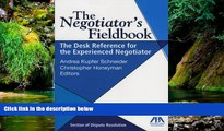 READ FULL  The Negotiator s Fieldbook: The Desk Reference for the Experienced Negotiator  Premium