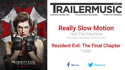 Resident Evil: The Final Chapter - Trailer Music | Really Slow Motion - Hail The Machine
