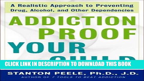 [PDF] Addiction Proof Your Child: A Realistic Approach to Preventing Drug, Alcohol, and Other