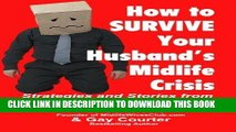 [PDF] How to Survive Your Husband s Midlife Crisis: Strategies and Stories from The Midlife Wives