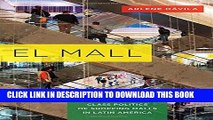[New] Ebook El Mall: The Spatial and Class Politics of Shopping Malls in Latin America Free Read