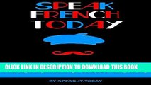 Read Now FRENCH: SPEAK FRENCH TODAY(WITH 500 FLASHCARDS AND AUDIO) (LEARN FRENCH) PDF Book