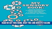 [EBOOK] DOWNLOAD My Sensory Book: Working Together to Explore Sensory Issues and the Big Feelings