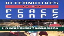 [Read] Ebook Alternatives to the Peace Corps: A Directory of Third World and US Volunteer