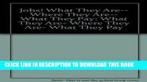 [Read] Ebook Jobs! What They Are-- Where They Are-- What They Pay: What They Are, Where They Are,
