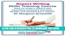 Read Now Report Writing Skills Training Course. How to Write a Report and Executive Summary, and