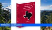 READ FULL  Handbook of Texas Family Law, 2009-2010 ed. (Vol. 33, Texas Practice Series)  READ