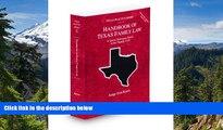 READ FULL  Handbook of Texas Family Law, 2009-2010 ed. (Vol. 33, Texas Practice Series)  READ