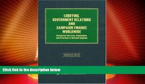 Must Have PDF  Lobbying, Government Relations and Campaign Finance Worldwide: Navigating the Laws,