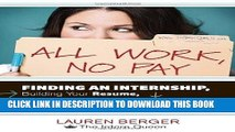 [Read] Ebook All Work, No Pay: Finding an Internship, Building Your Resume, Making Connections,
