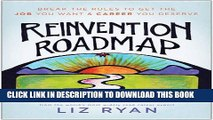 [Read] Ebook Reinvention Roadmap: Break the Rules to Get the Job You Want and Career You Deserve