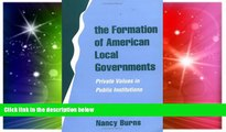 Must Have  The Formation of American Local Governments: Private Values in Public Institutions