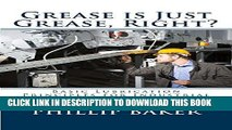 [Free Read] Grease is Just Grease, Right?: Basic Lubrication Principles for Industrial and Fleet