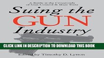 [Free Read] Suing the Gun Industry: A Battle at the Crossroads of Gun Control and Mass Torts (Law,