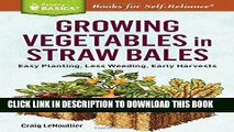 Read Now Growing Vegetables in Straw Bales: Easy Planting, Less Weeding, Early Harvests. A Storey