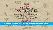 Read Now Making Wine with Fruits, Roots   Flowers: Recipes for Distinctive   Delicious Wild Wines