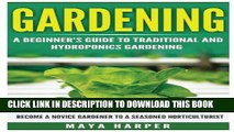 Read Now Gardening: Grow Organic Vegetables, Fruits, Herbs and Spices in Your Own Home: A Beginner