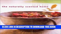 Read Now The Naturally Scented Home: Creating Traditional Scented Products with a Modern Twist