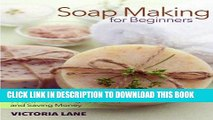 [Read] Ebook Soap Making for Beginners: A Quick Start Guide to Making Natural Organic Soaps,
