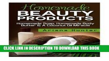 [Read] PDF Homemade Beauty Products: Homemade Soap, Homemade Body Butter   A Coconut Oil Miracle