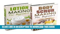 """Read Now (2 Book Bundle) """"Lotion Making For Beginners""""   """"Body Scrub Making For Beginners"""""""