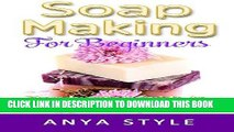 Read Now Soap Making: Soap Making For Beginners: Step by step guide to making luxurious soaps