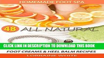 Read Now Homemade Foot Spa : 48 All Natural Foot Soak, Foot Scrubs, Foot Creams   Heel Balms: Foot