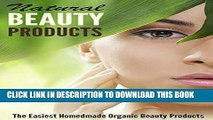 [Read] Ebook Natural Beauty Products: The Easiest Homemade Organic Beauty Products New Version