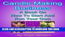 [Read] Ebook CANDLE MAKING BUSINESS: A Book On How To Start And Run Your Own (Crafts   Hobbies)