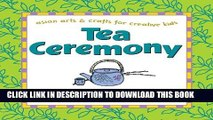 [New] Ebook Tea Ceremony: Explore the unique Japanese tradition of sharing tea (Asian Arts and